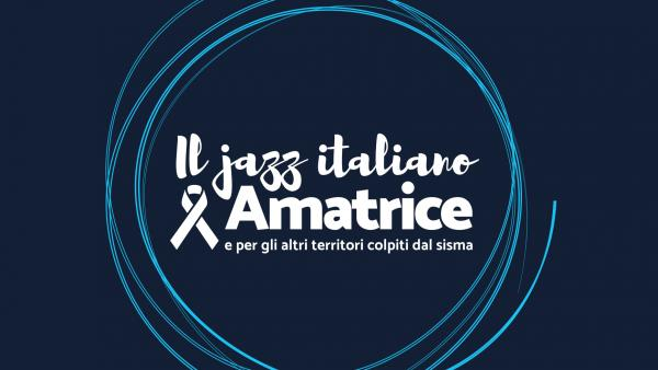 """Il Jazz italiano per Amatrice"" con Locomotive Jazz Festival"